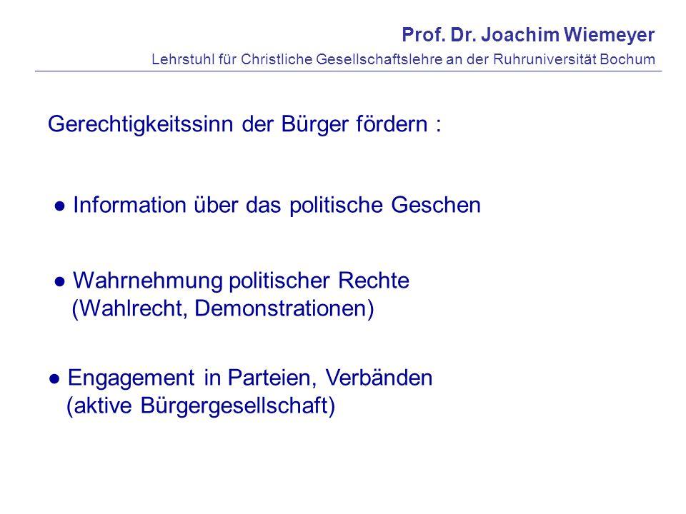 Prof. Dr. Joachim Wiemeyer Lehrstuhl für Christliche Gesellschaftslehre an der Ruhruniversität Bochum Gerechtigkeitssinn der Bürger fördern : Informat