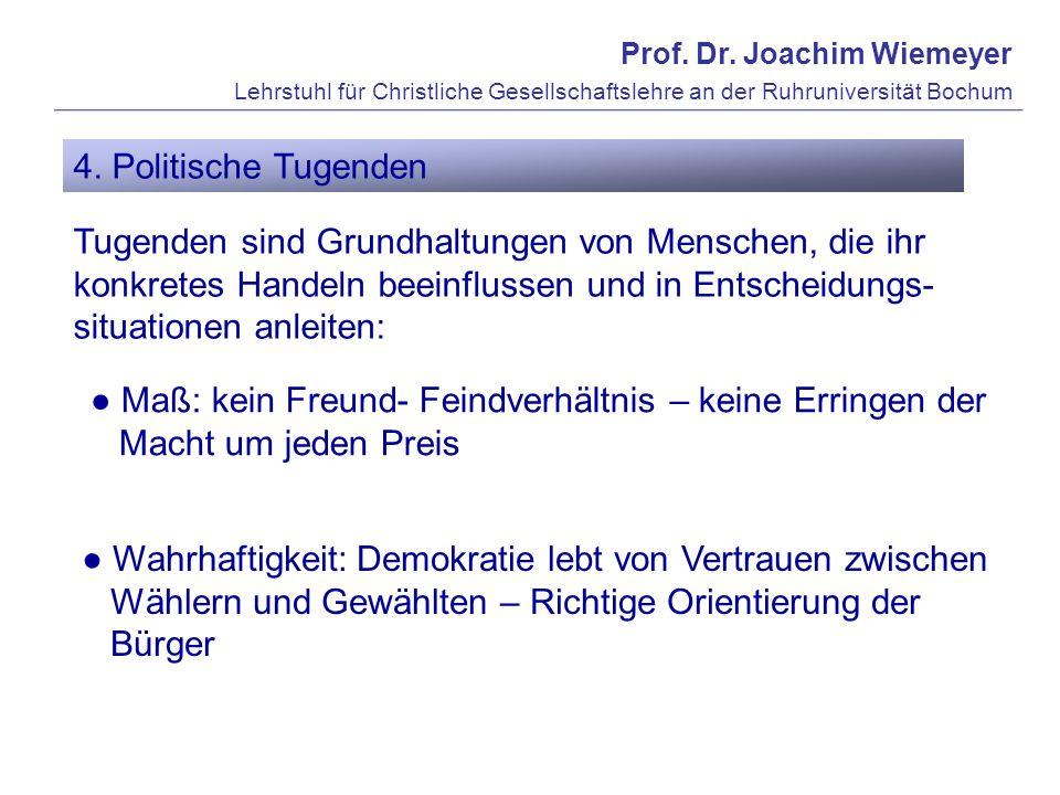 Prof. Dr. Joachim Wiemeyer Lehrstuhl für Christliche Gesellschaftslehre an der Ruhruniversität Bochum 4. Politische Tugenden Tugenden sind Grundhaltun