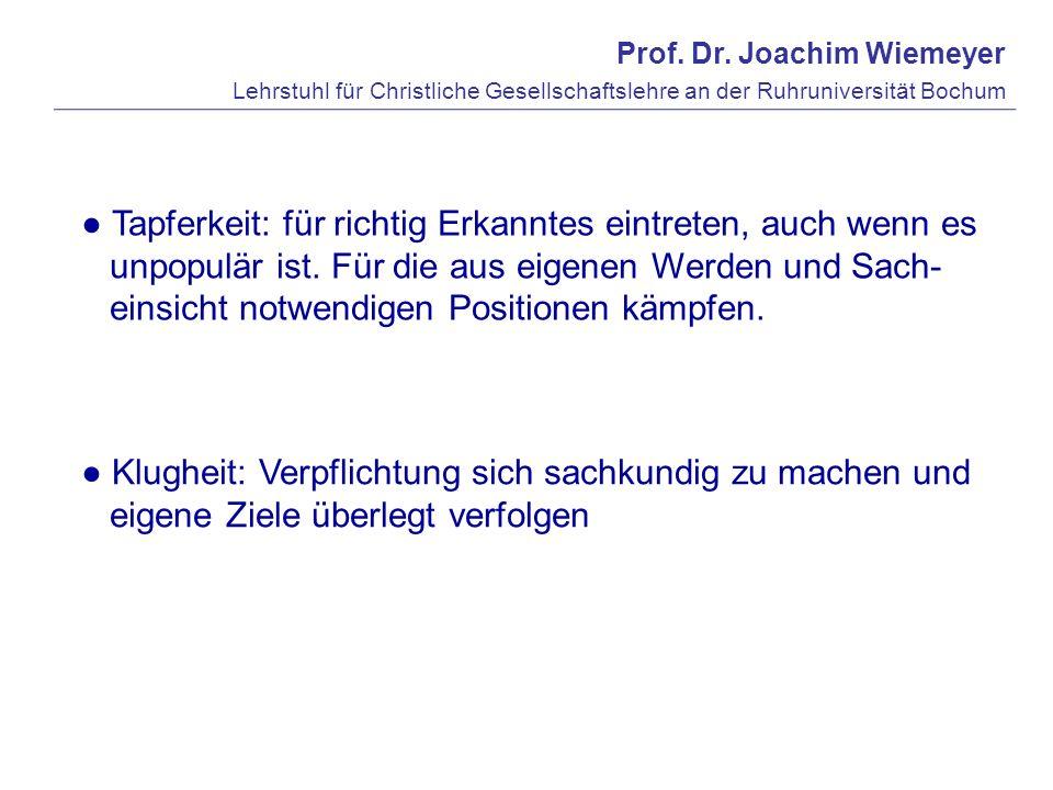 Prof. Dr. Joachim Wiemeyer Lehrstuhl für Christliche Gesellschaftslehre an der Ruhruniversität Bochum Tapferkeit: für richtig Erkanntes eintreten, auc
