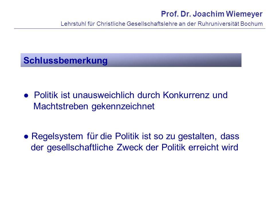 Prof. Dr. Joachim Wiemeyer Lehrstuhl für Christliche Gesellschaftslehre an der Ruhruniversität Bochum Schlussbemerkung Politik ist unausweichlich durc