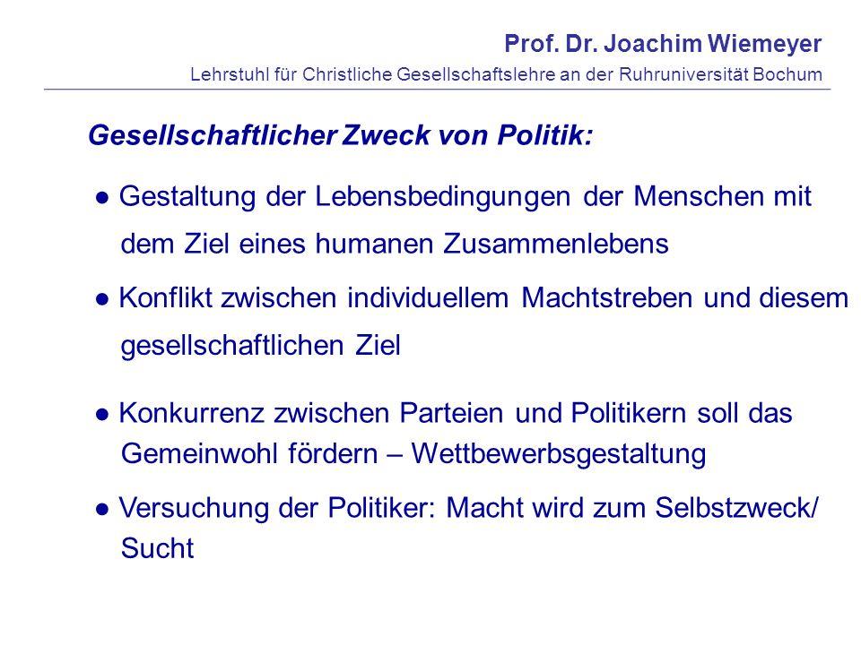 Prof. Dr. Joachim Wiemeyer Lehrstuhl für Christliche Gesellschaftslehre an der Ruhruniversität Bochum Gesellschaftlicher Zweck von Politik: Gestaltung