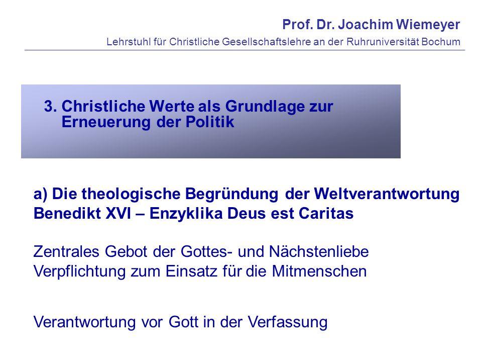 Prof. Dr. Joachim Wiemeyer Lehrstuhl für Christliche Gesellschaftslehre an der Ruhruniversität Bochum 3. Christliche Werte als Grundlage zur Erneuerun