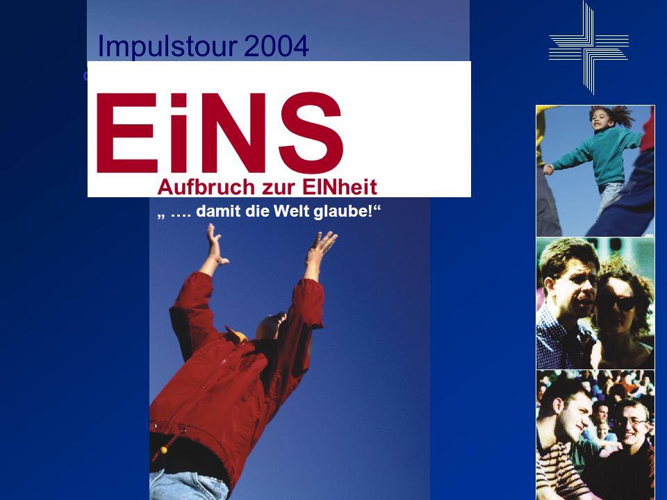 EiNS Thema EINS IN CHRISTUS Theologische Grundlage und Herausforderung EiNS Impulstour 2004 Aufbruch zur EINheit ….