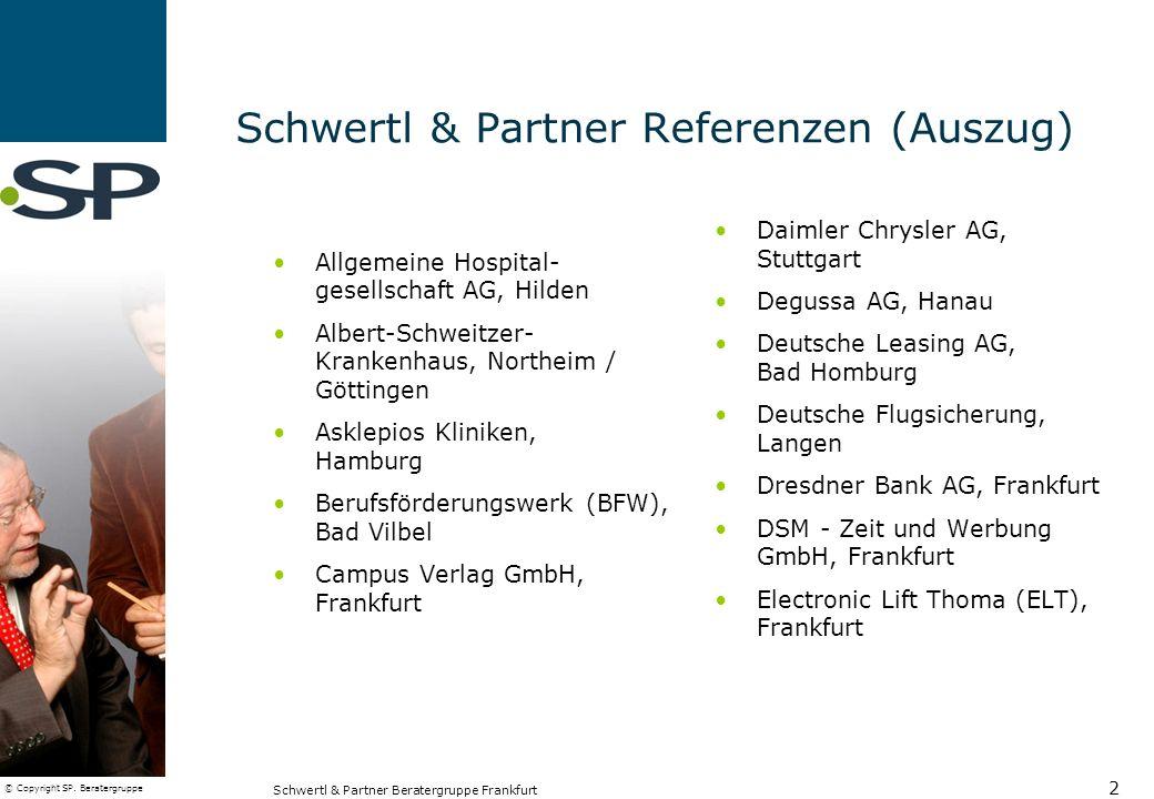 © Copyright SP. Beratergruppe Schwertl & Partner Beratergruppe Frankfurt 2 Schwertl & Partner Referenzen (Auszug) Allgemeine Hospital- gesellschaft AG