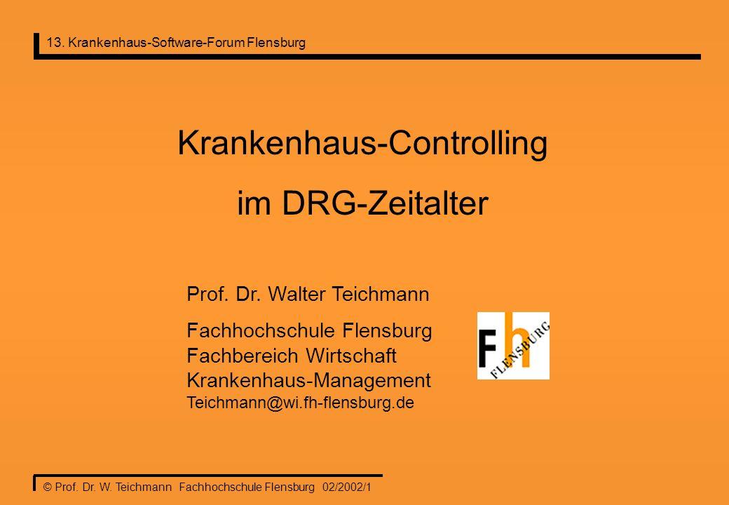 13. Krankenhaus-Software-Forum Flensburg © Prof. Dr. W. Teichmann Fachhochschule Flensburg 02/2002/1 Krankenhaus-Controlling im DRG-Zeitalter Prof. Dr