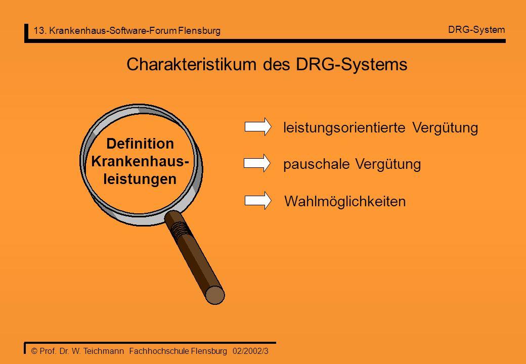 13. Krankenhaus-Software-Forum Flensburg © Prof. Dr. W. Teichmann Fachhochschule Flensburg 02/2002/3 DRG-System Charakteristikum des DRG-Systems Defin