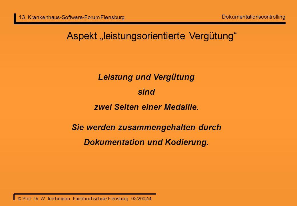 13. Krankenhaus-Software-Forum Flensburg © Prof. Dr. W. Teichmann Fachhochschule Flensburg 02/2002/4 Dokumentationscontrolling Aspekt leistungsorienti