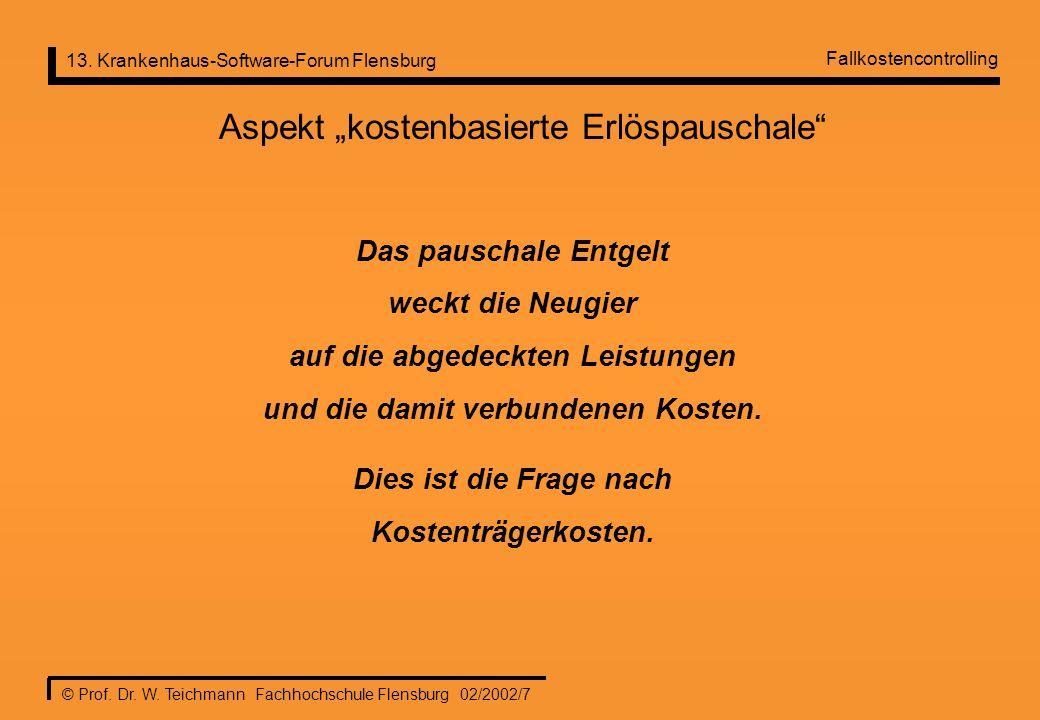 13. Krankenhaus-Software-Forum Flensburg © Prof. Dr. W. Teichmann Fachhochschule Flensburg 02/2002/7 Aspekt kostenbasierte Erlöspauschale Das pauschal