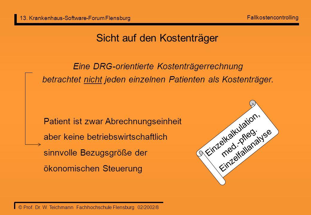 13. Krankenhaus-Software-Forum Flensburg © Prof. Dr. W. Teichmann Fachhochschule Flensburg 02/2002/8 Sicht auf den Kostenträger Eine DRG-orientierte K
