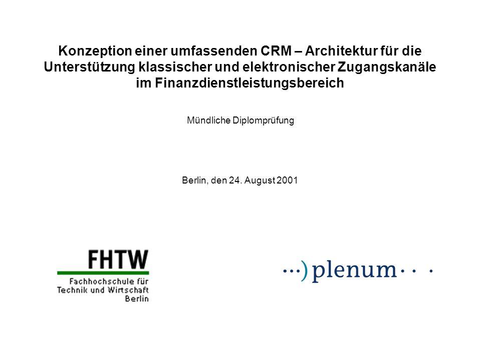 Konzeption einer umfassenden CRM – Architektur für die Unterstützung klassischer und elektronischer Zugangskanäle im Finanzdienstleistungsbereich Berl