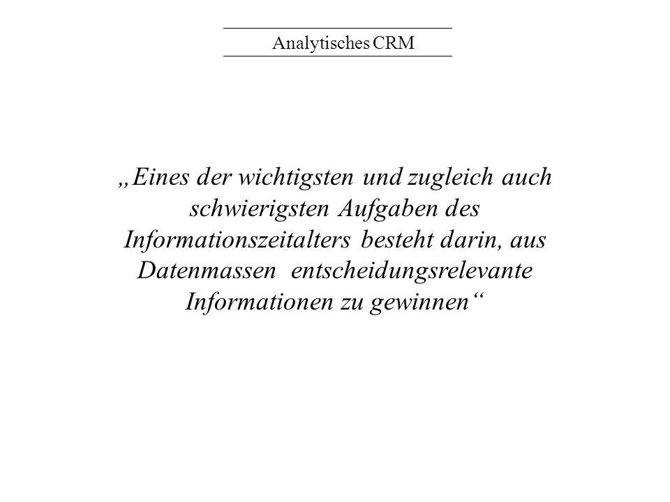 Analytisches CRM Eines der wichtigsten und zugleich auch schwierigsten Aufgaben des Informationszeitalters besteht darin, aus Datenmassen entscheidung
