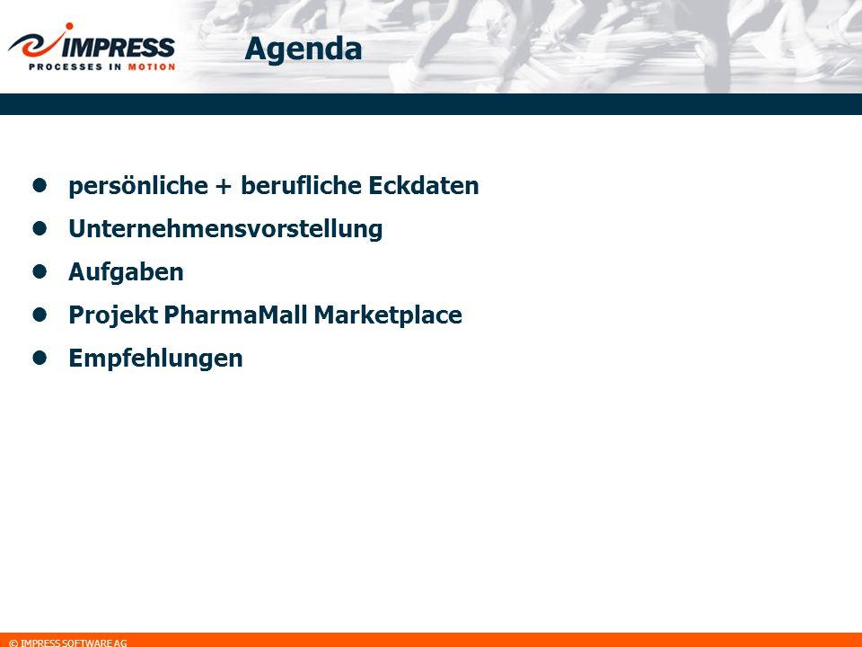 © IMPRESS SOFTWARE AG Agenda persönliche + berufliche Eckdaten Unternehmensvorstellung Aufgaben Projekt PharmaMall Marketplace Empfehlungen