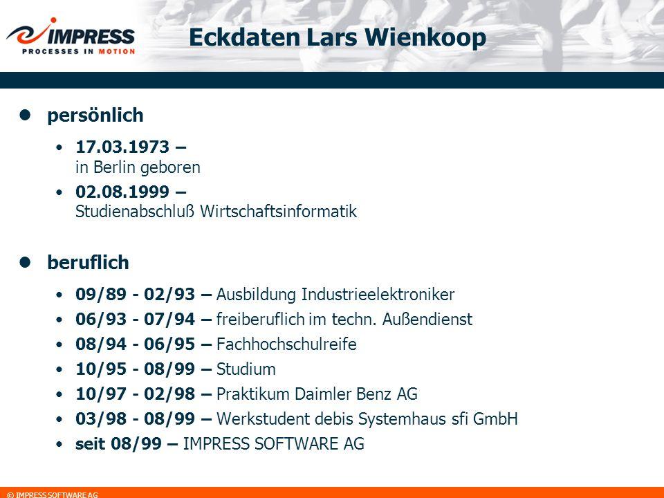 © IMPRESS SOFTWARE AG Eckdaten Lars Wienkoop persönlich 17.03.1973 – in Berlin geboren 02.08.1999 – Studienabschluß Wirtschaftsinformatik beruflich 09
