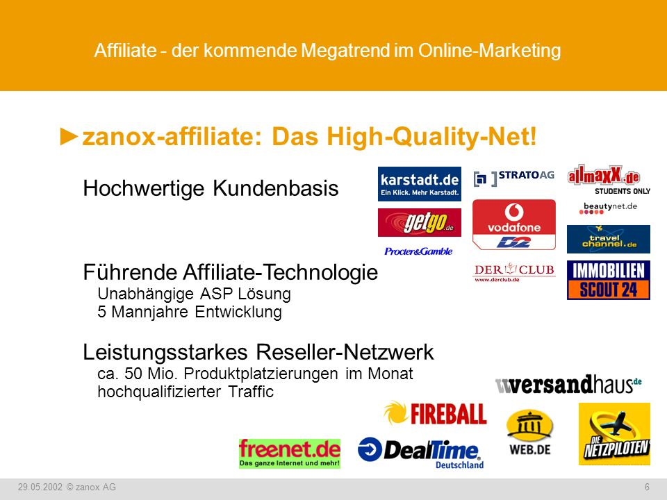 29.05.2002 © zanox AG6 Affiliate - der kommende Megatrend im Online-Marketing zanox-affiliate: Das High-Quality-Net! Hochwertige Kundenbasis Führende