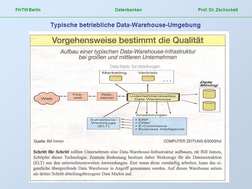 FHTW Berlin Datenbanken Prof. Dr. Zschockelt Typische betriebliche Data-Warehouse-Umgebung Data Marts für Abteilungen