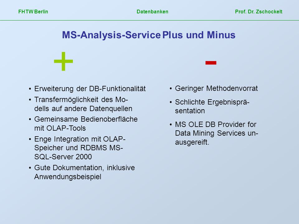 FHTW Berlin Datenbanken Prof. Dr. Zschockelt MS-Analysis-Service Plus und Minus Erweiterung der DB-Funktionalität Transfermöglichkeit des Mo- dells au