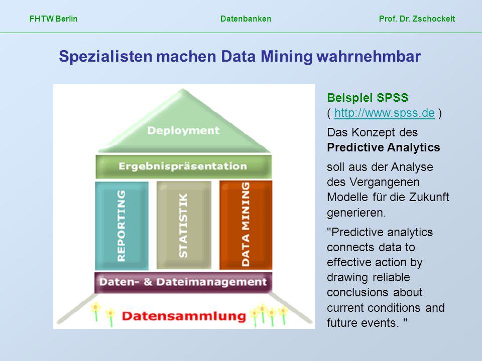FHTW Berlin Datenbanken Prof. Dr. Zschockelt Spezialisten machen Data Mining wahrnehmbar Beispiel SPSS ( http://www.spss.de )http://www.spss.de Das Ko