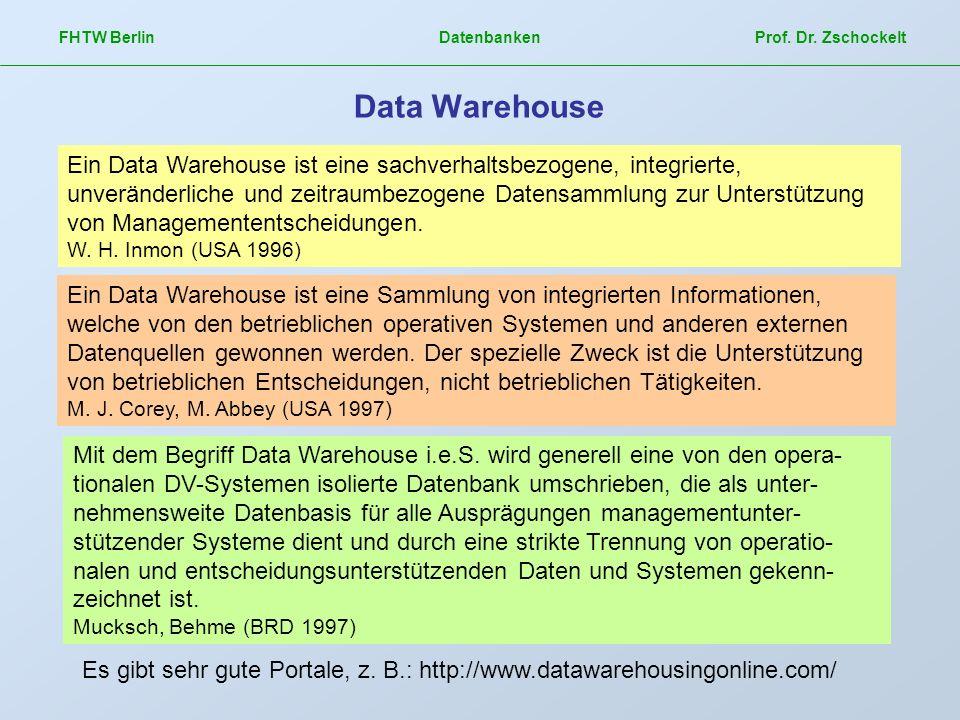 FHTW Berlin Datenbanken Prof. Dr. Zschockelt Data Warehouse Ein Data Warehouse ist eine sachverhaltsbezogene, integrierte, unveränderliche und zeitrau