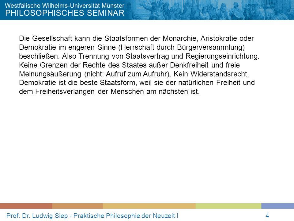 Prof. Dr. Ludwig Siep - Praktische Philosophie der Neuzeit I4 Die Gesellschaft kann die Staatsformen der Monarchie, Aristokratie oder Demokratie im en