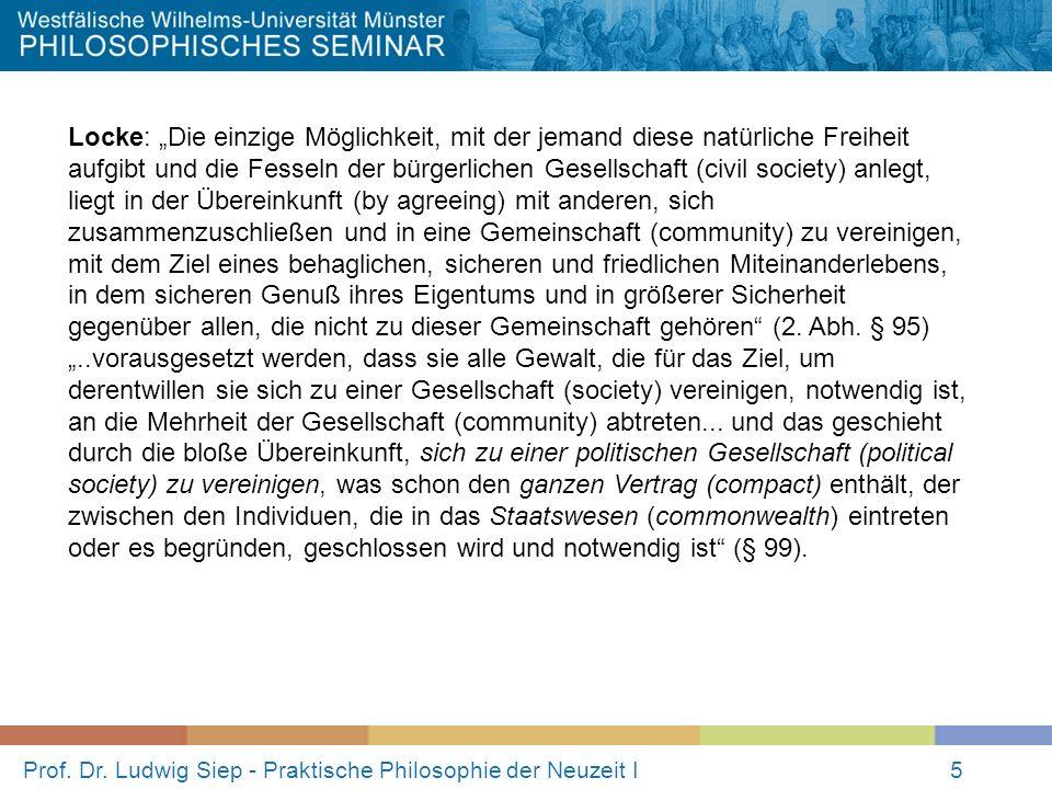 Prof. Dr. Ludwig Siep - Praktische Philosophie der Neuzeit I5 Locke: Die einzige Möglichkeit, mit der jemand diese natürliche Freiheit aufgibt und die