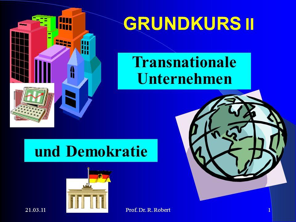 21.03.11Prof. Dr. R. Robert1 Transnationale Unternehmen und Demokratie GRUNDKURS II