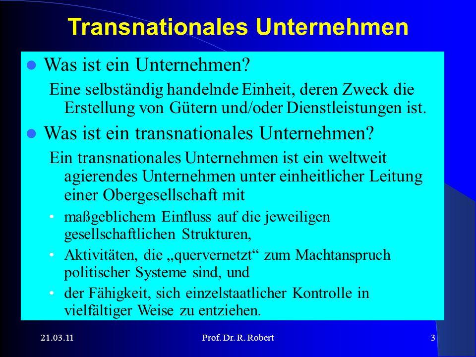 21.03.11Prof. Dr. R. Robert3 Transnationales Unternehmen Was ist ein Unternehmen.
