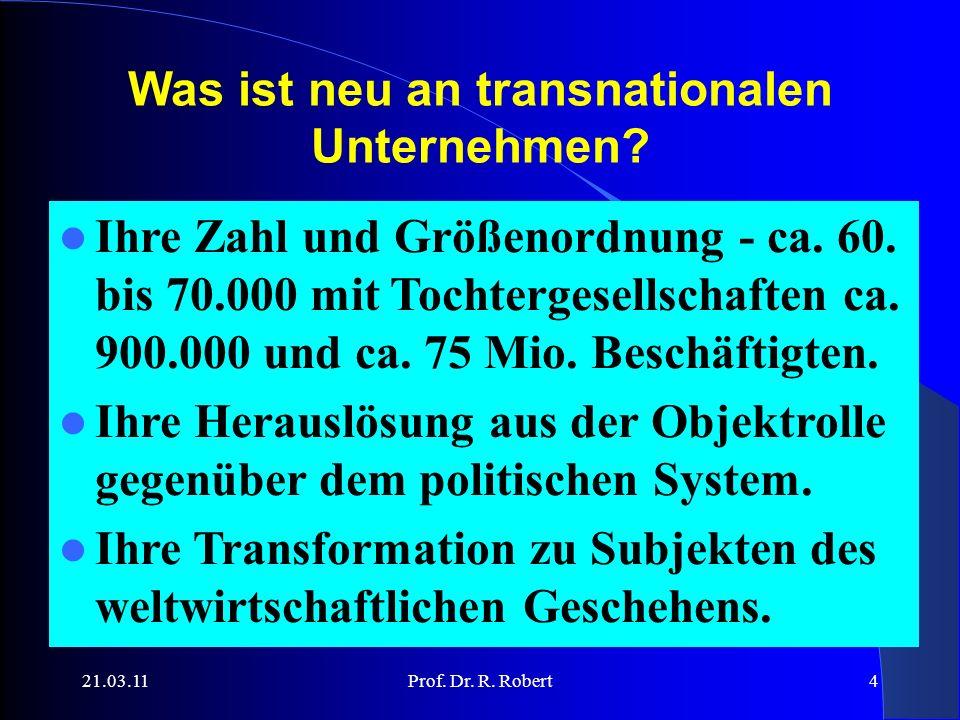 21.03.11Prof. Dr. R. Robert4 Was ist neu an transnationalen Unternehmen.