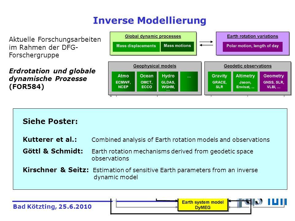 Bad Kötzting, 25.6.2010 Inverse Modellierung Aktuelle Forschungsarbeiten im Rahmen der DFG- Forschergruppe Erdrotation und globale dynamische Prozesse