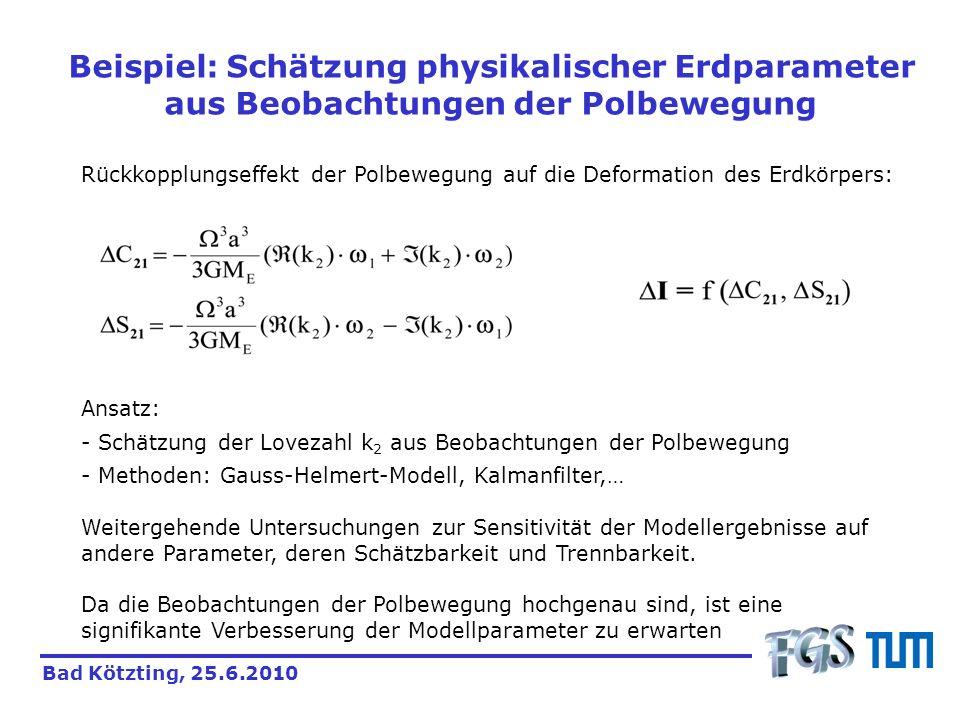Bad Kötzting, 25.6.2010 Beispiel: Schätzung physikalischer Erdparameter aus Beobachtungen der Polbewegung Rückkopplungseffekt der Polbewegung auf die