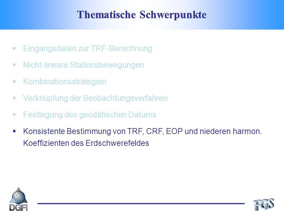 Thematische Schwerpunkte Eingangsdaten zur TRF-Berechnung Nicht-lineare Stationsbewegungen Kombinationsstrategien Verknüpfung der Beobachtungsverfahren Festlegung des geodätischen Datums Konsistente Bestimmung von TRF, CRF, EOP und niederen harmon.