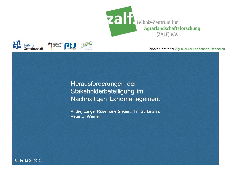 Leibniz Centre for Agricultural Landscape Research Herausforderungen der Stakeholderbeteiligung im Nachhaltigen Landmanagement Andrej Lange, Rosemarie