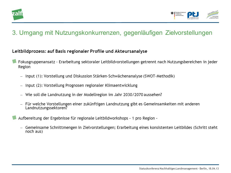 Statuskonferenz Nachhaltiges Landmanagement – Berlin, 18.04.13 3. Umgang mit Nutzungskonkurrenzen, gegenläufigen Zielvorstellungen Leitbildprozess: au