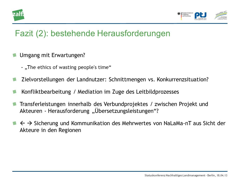 Statuskonferenz Nachhaltiges Landmanagement – Berlin, 18.04.13 Fazit (2): bestehende Herausforderungen Umgang mit Erwartungen? - The ethics of wasting
