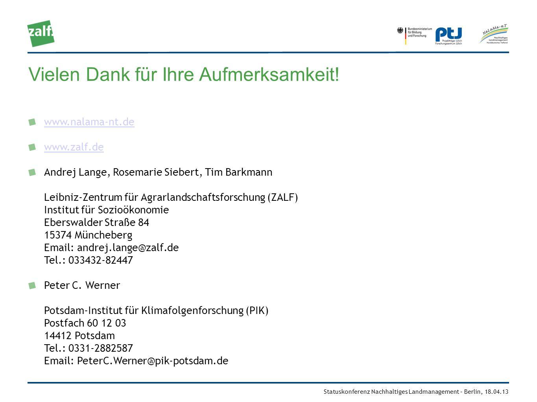 Statuskonferenz Nachhaltiges Landmanagement – Berlin, 18.04.13 Vielen Dank für Ihre Aufmerksamkeit! www.nalama-nt.de www.zalf.de Andrej Lange, Rosemar