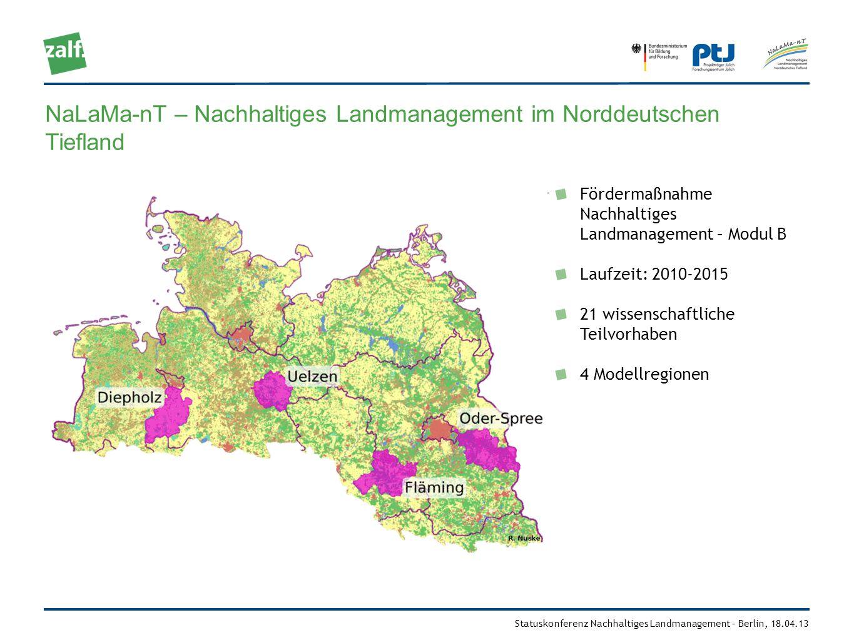 Statuskonferenz Nachhaltiges Landmanagement – Berlin, 18.04.13 NaLaMa-nT – Nachhaltiges Landmanagement im Norddeutschen Tiefland Fördermaßnahme Nachha