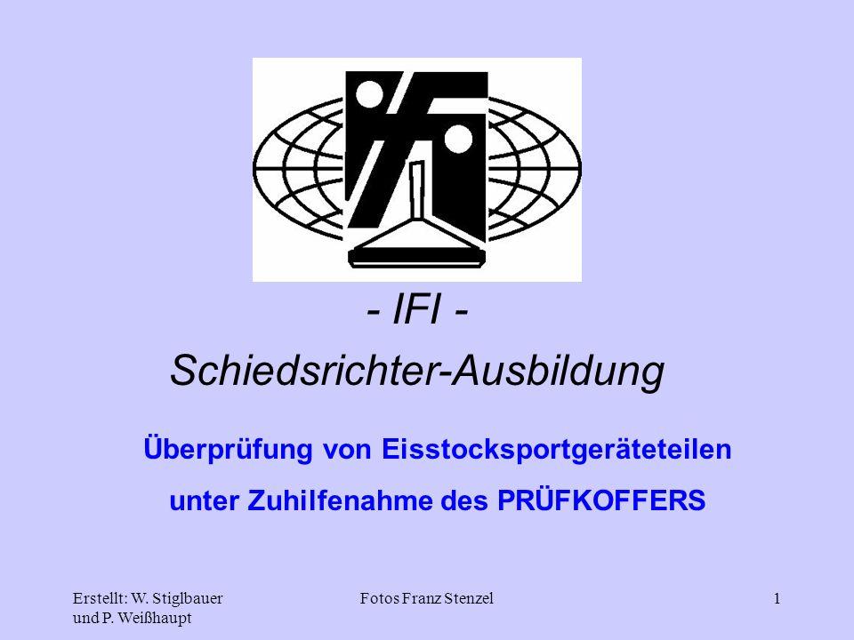 Erstellt: W. Stiglbauer und P. Weißhaupt Fotos Franz Stenzel1 - IFI - Schiedsrichter-Ausbildung Überprüfung von Eisstocksportgeräteteilen unter Zuhilf