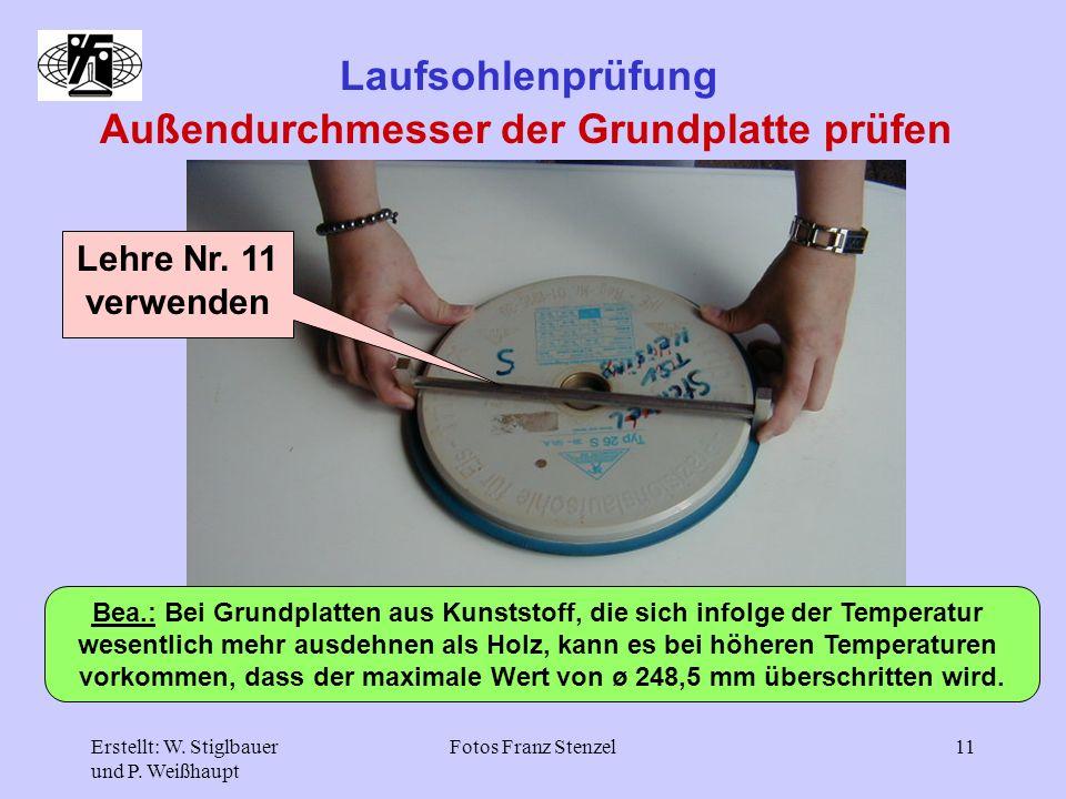 Erstellt: W. Stiglbauer und P. Weißhaupt Fotos Franz Stenzel11 Laufsohlenprüfung Außendurchmesser der Grundplatte prüfen Lehre Nr. 11 verwenden Bea.: