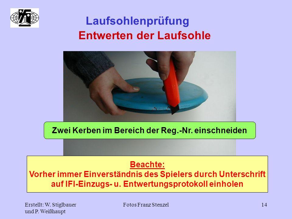 Erstellt: W. Stiglbauer und P. Weißhaupt Fotos Franz Stenzel14 Laufsohlenprüfung Entwerten der Laufsohle Zwei Kerben im Bereich der Reg.-Nr. einschnei