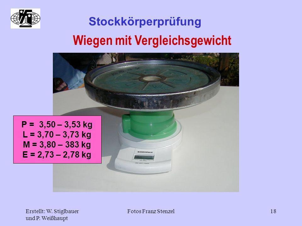Erstellt: W. Stiglbauer und P. Weißhaupt Fotos Franz Stenzel18 Stockkörperprüfung Wiegen mit Vergleichsgewicht P = 3,50 – 3,53 kg L = 3,70 – 3,73 kg M