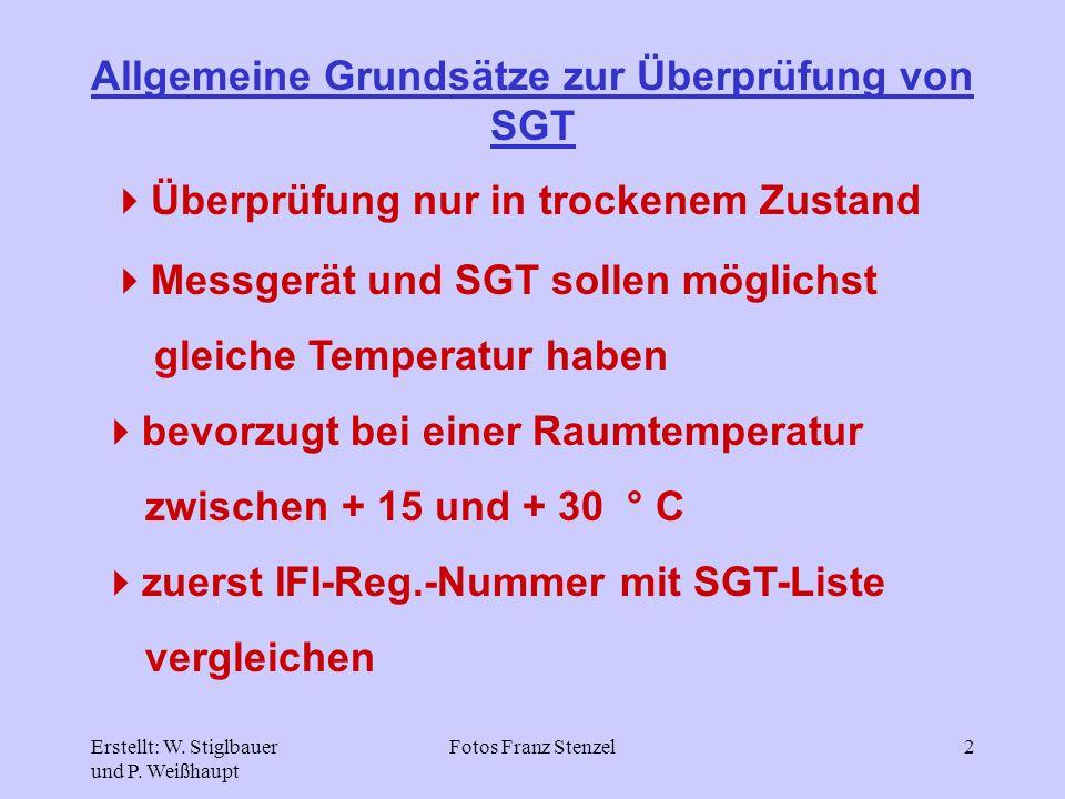 Erstellt: W. Stiglbauer und P. Weißhaupt Fotos Franz Stenzel2 Allgemeine Grundsätze zur Überprüfung von SGT Überprüfung nur in trockenem Zustand Messg