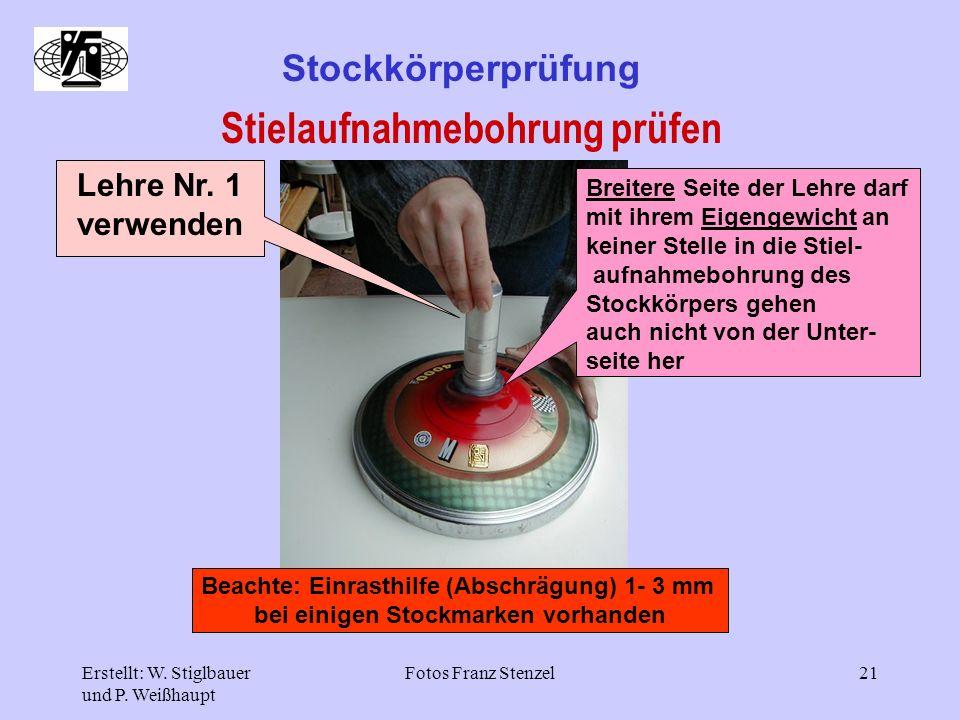 Erstellt: W. Stiglbauer und P. Weißhaupt Fotos Franz Stenzel21 Stockkörperprüfung Stielaufnahmebohrung prüfen Lehre Nr. 1 verwenden Breitere Seite der