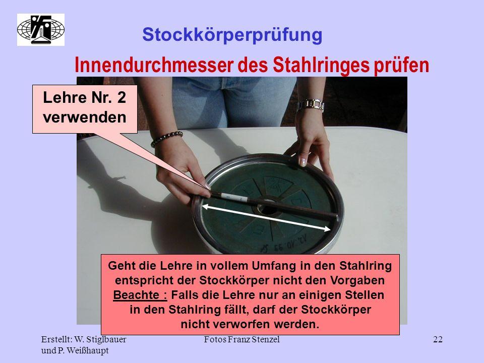 Erstellt: W. Stiglbauer und P. Weißhaupt Fotos Franz Stenzel22 Stockkörperprüfung Innendurchmesser des Stahlringes prüfen Lehre Nr. 2 verwenden Geht d
