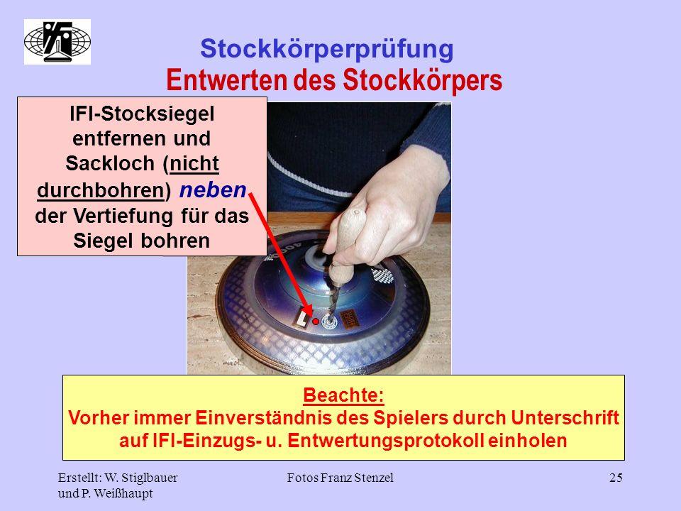 Erstellt: W. Stiglbauer und P. Weißhaupt Fotos Franz Stenzel25 Stockkörperprüfung Entwerten des Stockkörpers IFI-Stocksiegel entfernen und Sackloch (n