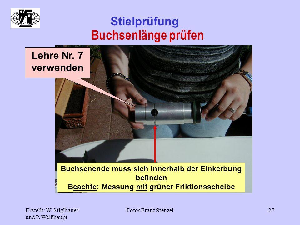 Erstellt: W. Stiglbauer und P. Weißhaupt Fotos Franz Stenzel27 Stielprüfung Buchsenlänge prüfen Lehre Nr. 7 verwenden Buchsenende muss sich innerhalb