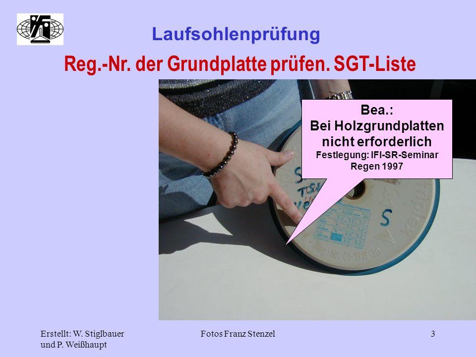Erstellt: W. Stiglbauer und P. Weißhaupt Fotos Franz Stenzel3 Reg.-Nr. der Grundplatte prüfen. SGT-Liste Laufsohlenprüfung Bea.: Bei Holzgrundplatten
