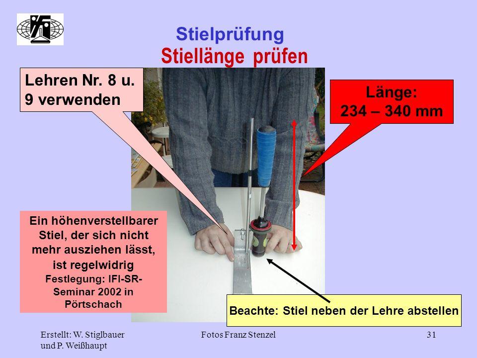Erstellt: W. Stiglbauer und P. Weißhaupt Fotos Franz Stenzel31 Stielprüfung Stiellänge prüfen Lehren Nr. 8 u. 9 verwenden Länge: 234 – 340 mm Beachte: