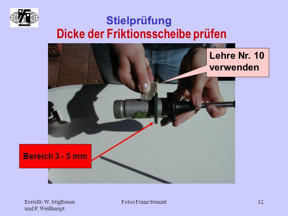 Erstellt: W. Stiglbauer und P. Weißhaupt Fotos Franz Stenzel32 Stielprüfung Dicke der Friktionsscheibe prüfen Lehre Nr. 10 verwenden Bereich 3 - 5 mm