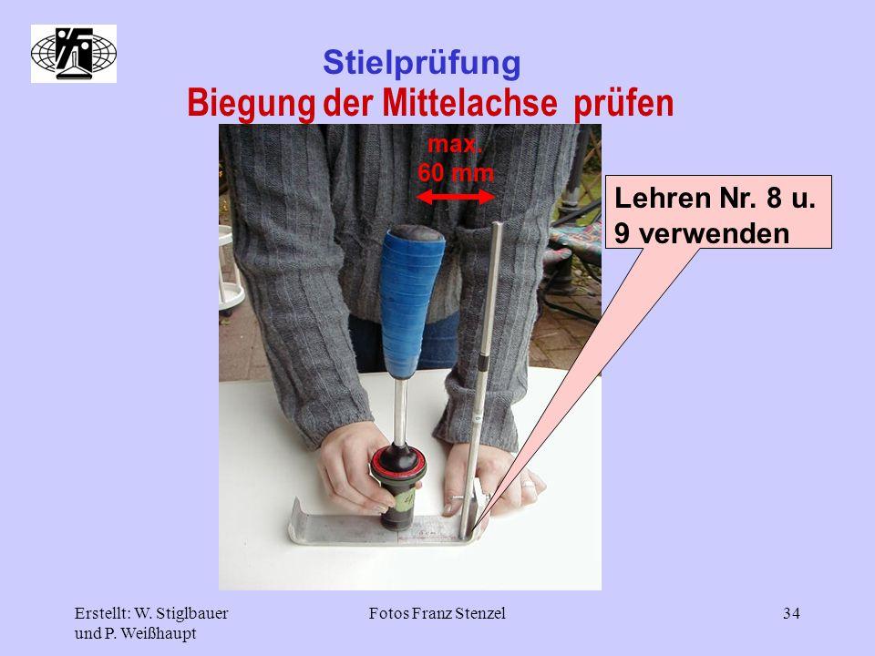 Erstellt: W. Stiglbauer und P. Weißhaupt Fotos Franz Stenzel34 Stielprüfung Biegung der Mittelachse prüfen Lehren Nr. 8 u. 9 verwenden max. 60 mm