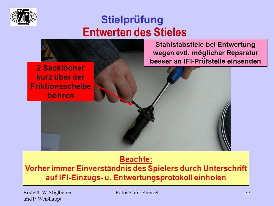 Erstellt: W. Stiglbauer und P. Weißhaupt Fotos Franz Stenzel35 Stielprüfung Entwerten des Stieles Beachte: Vorher immer Einverständnis des Spielers du