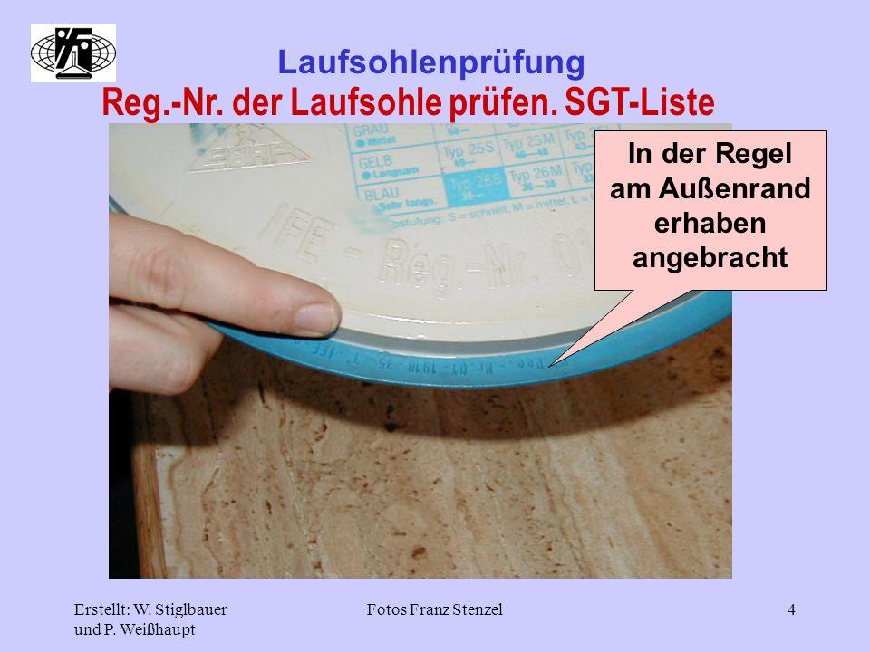 Erstellt: W. Stiglbauer und P. Weißhaupt Fotos Franz Stenzel4 Laufsohlenprüfung Reg.-Nr. der Laufsohle prüfen. SGT-Liste In der Regel am Außenrand erh